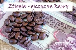 Etiopia – ojczyzna kawy