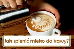 Jak spienić mleko do kawy?