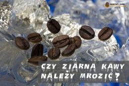 Czy ziarna kawy należy mrozić?