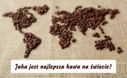 Jaka jest najlepsza kawa na świecie?