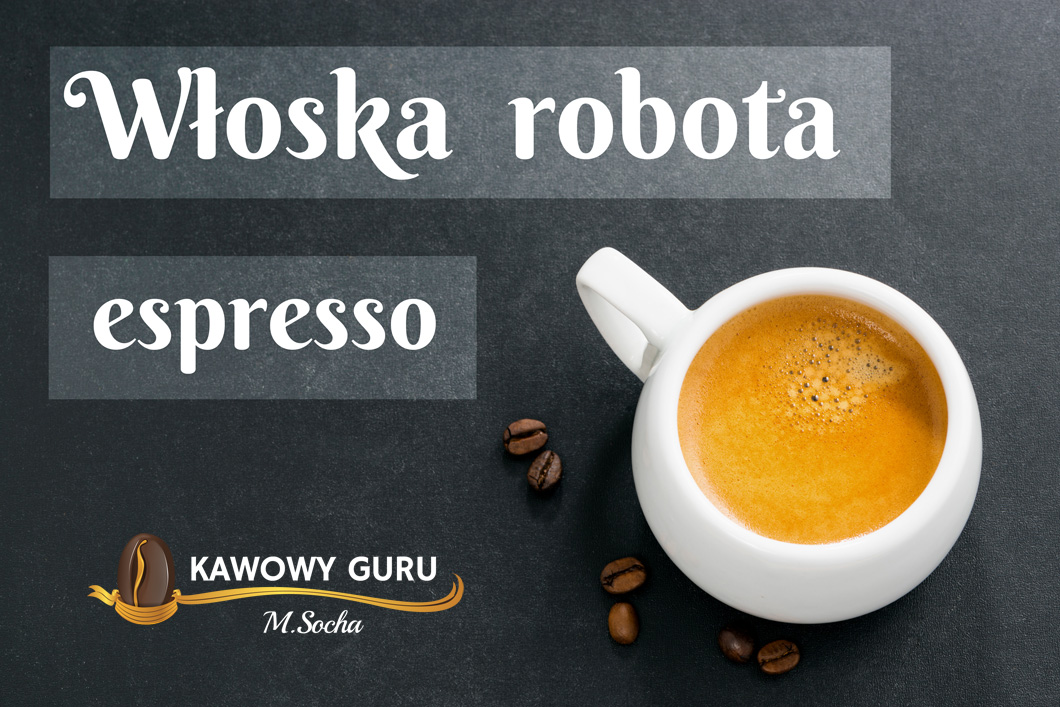 Włoska robota, czyli kilka słów o espresso