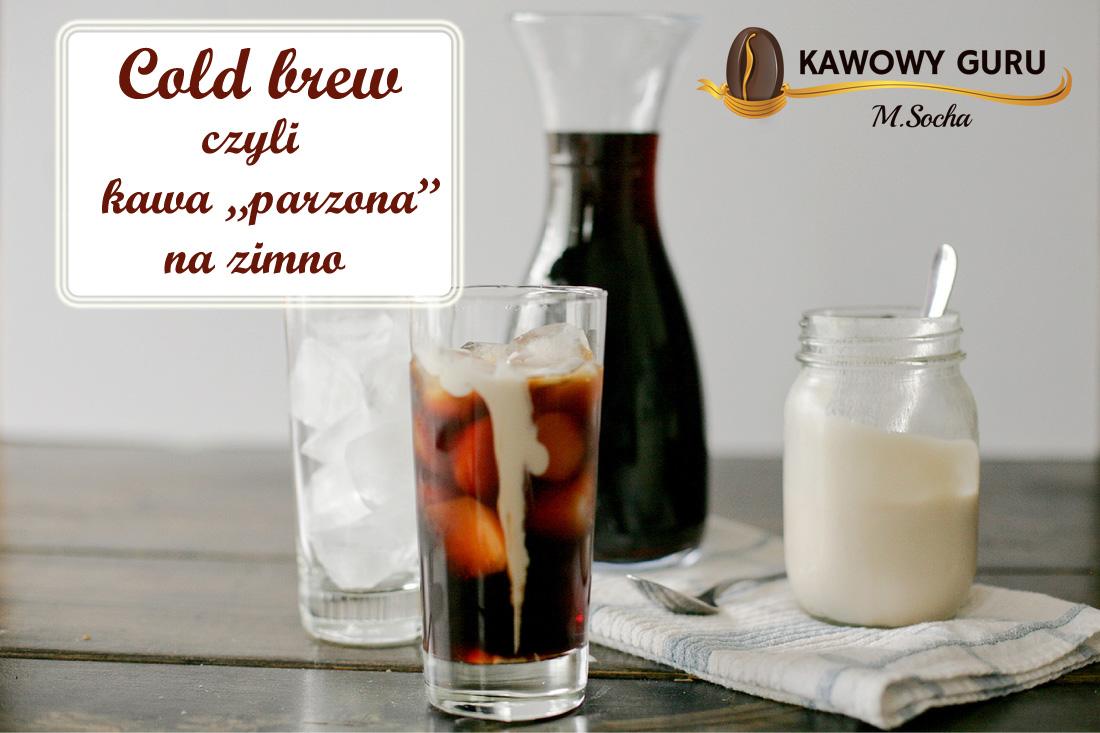 """Cold brew, czyli kawa """"parzona"""" na zimno."""