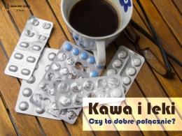 Kawa i leki. Czy to dobre połączenie?