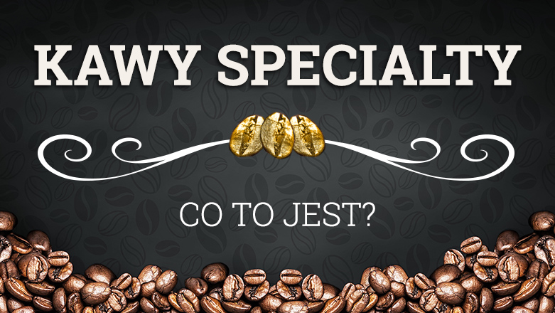 Kawy specialty – co to jest?
